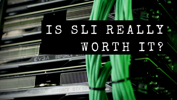 Is SLI Really Worth It?