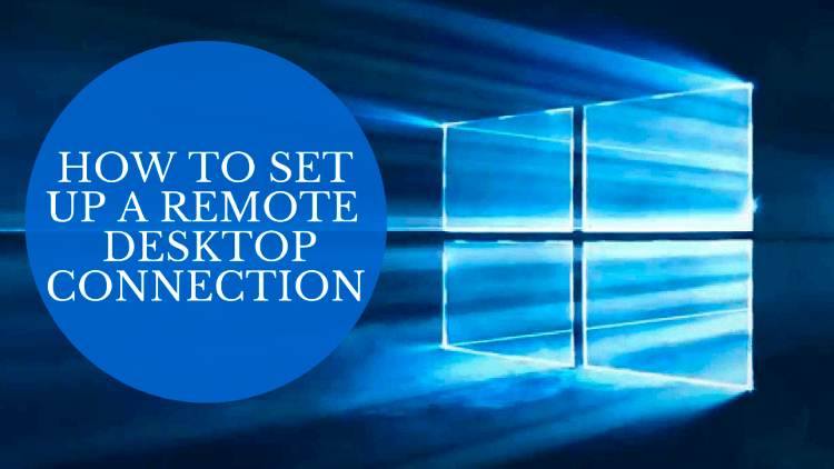 How to Set Up a Remote Desktop Connection
