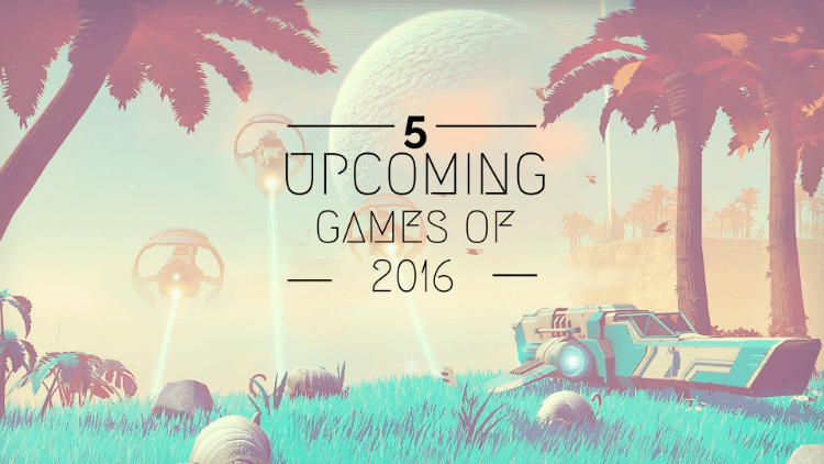 Upcoming Games of 2016