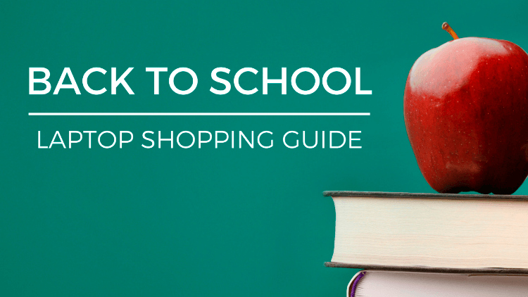 Back to School Laptop Shopping Guide