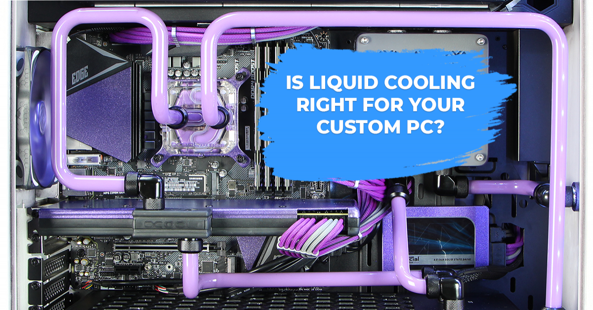 Liquid Cooled Pc >> Is Liquid Cooling Right For Your Custom Pc Avadirect